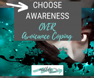Choosing Awareness Over Avoidance Coping