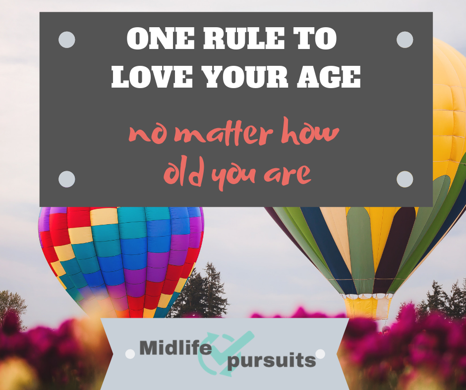 The Key to Loving Your Age, No Matter How Old You Are