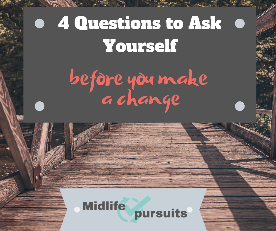 4 Questions To Ask Yourself Before Making a Change in Midlife