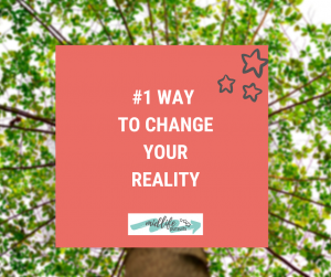 #1 Way to Change Your Reality