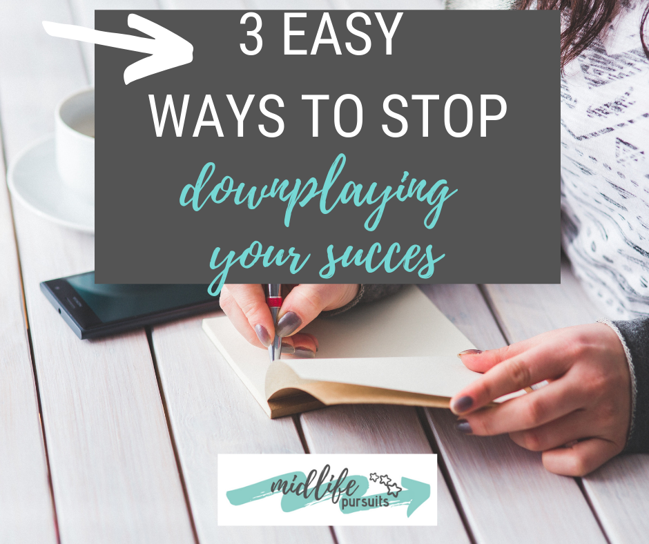 3 Easy Ways to Stop Downplaying Your Success